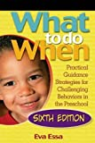img - for What To Do When: Practical Guidance Strategies for Challenging Behaviors in the Preschool book / textbook / text book