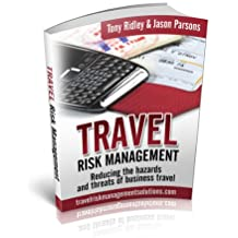 Travel Risk Management: Reducing the Hazards and Threats of Business Travel