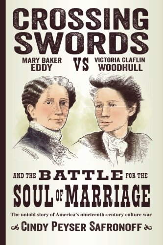 Crossing Swords: Mary Baker Eddy vs. Victoria Claflin Woodhull and the Battle for the Soul of ()