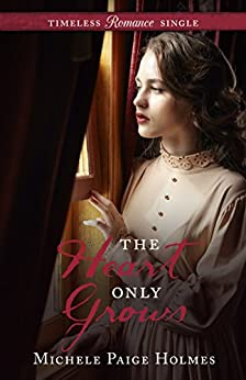 The Heart Only Grows (Timeless Romance Single Book 5) by [Holmes, Michele Paige]
