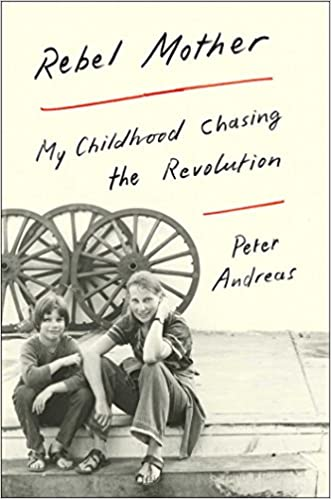Rebel Mother: My Childhood Chasing the Revolution: Andreas, Peter: 9781501124396: Amazon.com: Books