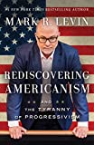Rediscovering Americanism: And the Tyranny of Progressivism offers