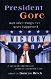 President Gore and Other Things that Never Happened: A Book of Political Counterfactuals