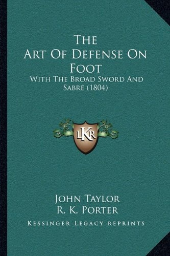 The Art Of Defense On Foot: With The Broad Sword And Sabre (1804) PDF