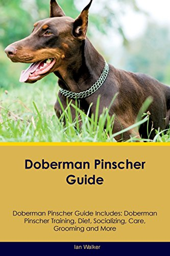 Breeding Doberman Pinschers (Doberman Pinscher Guide Doberman Pinscher Guide Includes: Doberman Pinscher Training, Diet, Socializing, Care, Grooming, Breeding and More)