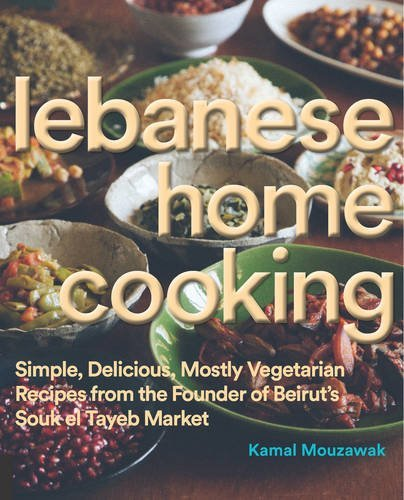 Lebanese Home Cooking: Simple, Delicious, Mostly Vegetarian Recipes from the Founder of Beirut's Souk El Tayeb Market by Kamal Mouzawak - Online Shopping Beirut