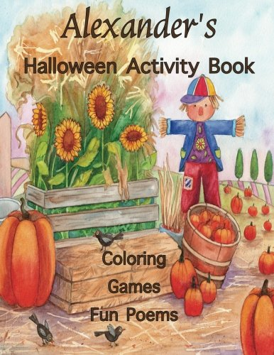 Alexander's Halloween Activity Book: (Personalized Book for Children), Halloween Coloring Book, Games: mazes, crossword puzzle, connect the dots, ... gel pens, colored pencils, or crayons -