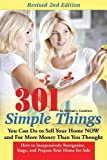 301 Simple Things You Can Do to Sell Your Home Now and for More Money Than You Thought: How to Inexpensively Reorganize, Stage, and Prepare Your Home for Sale