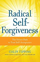 Radical Self-Forgiveness: The Direct Path to True Self-Acceptance by Colin Tipping (2011) Paperback