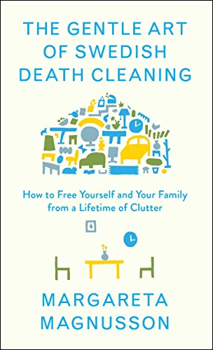 The Gentle Art of Swedish Death Cleaning: How to Free Yourself and Your Family from a Lifetime of Clutter cover