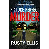 Picture Perfect Murder: A gripping detective thriller (Book 1) (The Ransom Walsh Series)