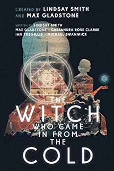 The Witch Who Came in from the Cold by Lindsay Smith, Max Gladstone, Cassandra Rose Clarke, Ian Tregillis, and Michael Swanwick