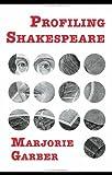 Profiling Shakespeare, Garber, Marjorie B., 0415964466