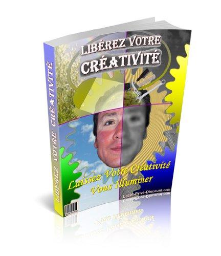 libérez votre créativité (French Edition)