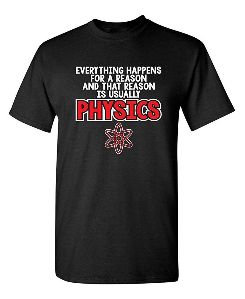 Everything Happens For A Reason Physics Science Sarcasm S T Shirt Printing Short Sleeve T