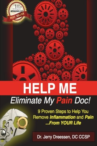 Help Me Eliminate My Pain Doc!: 9 Proven Steps to Help You Remove Inflammation and Pain ... From Your Life