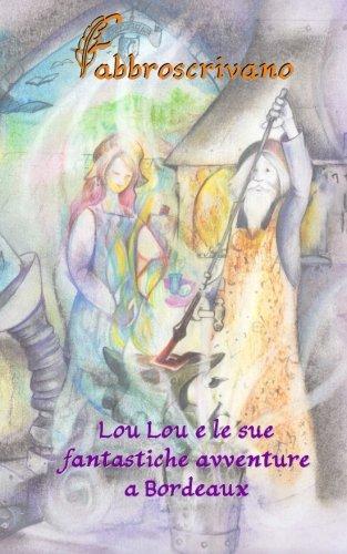 Lou Lou e le sue fantastiche avventure a Bordeaux: …è un dono di Fabrice e Lea (Italian Edition) pdf epub