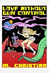 LOVE WITHOUT GUN CONTROL & Other Fantasy, Horror and Science Fiction Stories Kindle Edition