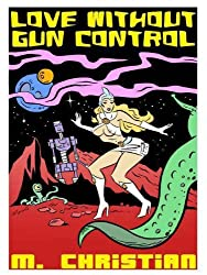 LOVE WITHOUT GUN CONTROL & Other Fantasy, Horror and Science Fiction Stories