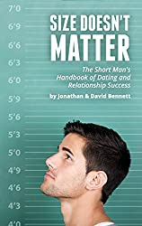 Size Doesn't Matter: The Short Man's Handbook Of Dating And Relationship Success