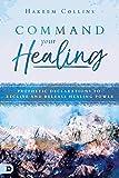 Command Your Healing: Prophetic Declarations to