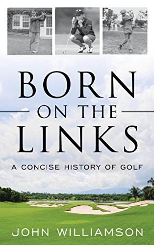 Born on the Links: A Concise History of Golf ()