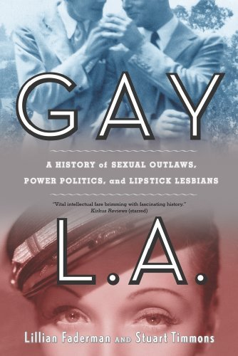 Gay L.A.: A History of Sexual Outlaws, Power Politics, and Lipstick Lesbians by Faderman, Lillian, Timmons, Stuart (2009) Paperback
