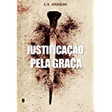 Justificação pela Graça, por C. H. Spurgeon (Portuguese Edition)