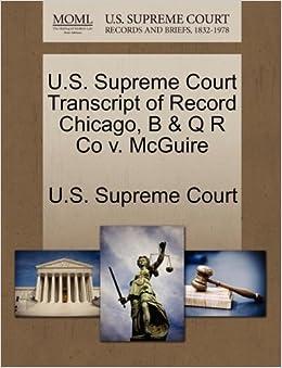U.S. Supreme Court - U.s. Supreme Court Transcript Of Record Chicago, B & Q R Co V. Mcguire