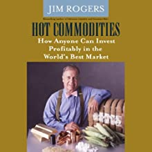 Hot Commodities: How Anyone Can Invest Profitably in the World's Best Market Audiobook by Jim Rogers Narrated by John McLain