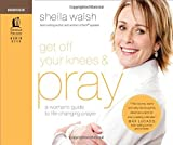 Get off Your Knees and Pray, Sheila Walsh, 0849919533