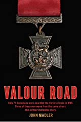 Valour Road: Only 71 Canadians Were Awarded The Victoria Cross In Wwi Three Hardcover