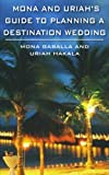 Mona and Uriah's Guide to Planning a Destination Wedding, Mona Gaballa and Uriah Hakala, 1420840908