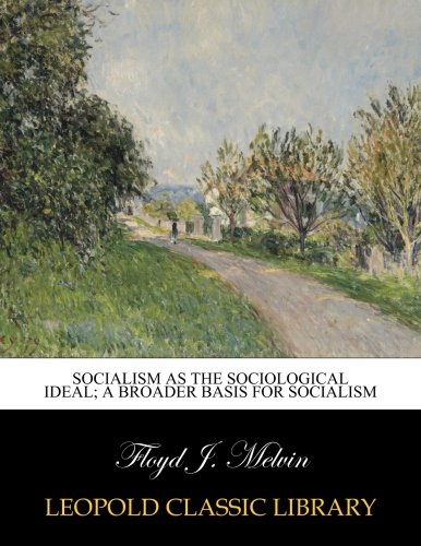 Socialism as the sociological ideal; a broader basis for socialism ebook