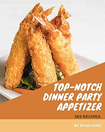 365 Top Notch Dinner Party Appetizer Recipes Cook It Yourself With Dinner Party Appetizer Cookbook Kindle Edition By Ford Ryan Cookbooks Food Wine Kindle Ebooks Amazon Com