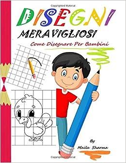 Disegni Meravigliosi Come Disegnare Per Bambini Meravigliosi Disegni Facili Da Copiare A Matita E Poi Colorare Libri Per Bambini Italian Edition Sharma Maila 9798625549424 Amazon Com Books