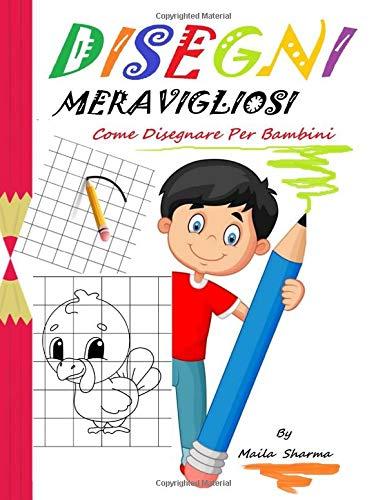 Disegni Meravigliosi Come Disegnare Per Bambini Meravigliosi Disegni Facili Da Copiare A Matita E Poi Colorare Amazon It Sharma Maila Libri