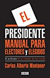img - for El presidente: Manual para electores y elegidos / The President: A Manual for Voters and the People They Elect (Spanish Edition) book / textbook / text book