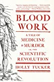 """Blood Work - A Tale of Medicine and Murder in the Scientific Revolution"" av Holly Tucker"