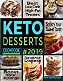 KETO DESSERTS COOKBOOK #2019: Best Low Carb, High-Fat Treats that ll Satisfy Your Sweet Tooth, Boost Energy And Reverse Disease