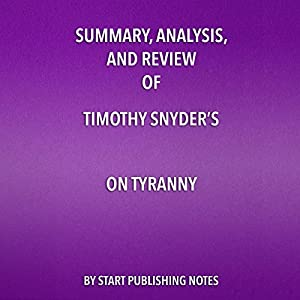 Summary, Analysis, and Review of Timothy Snyder's On Tyranny Audiobook
