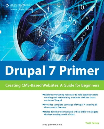 Drupal 7 Primer: Creating CMS-Based Websites: A Guide for Beginners by Todd Kelsey, Publisher : Course Technology PTR