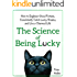 The Science of Being Lucky: How to Engineer Good Fortune, Consistently Catch Lucky Breaks, and Live a Charmed Life