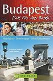 Budapest – Zeit für das Beste: Highlights – Geheimtipps – Wohlfühladressen