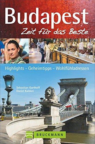 Bruckmann Reiseführer Budapest: Zeit für das Beste. Highlights, Geheimtipps, Wohlfühladressen. Inklusive Faltkarte zum Herausnehmen.