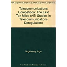 Telecommunications Competition: The Last Ten Miles