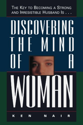 Discovering The Mind Of A Woman: The Key To Becoming A Strong And Irresistible Husband Is... by Ken Nair (1995-09-26)