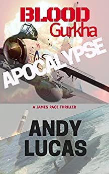 BLOOD GURKHA: Apocalypse (James Pace novels Book 6) by [Lucas, Andy]