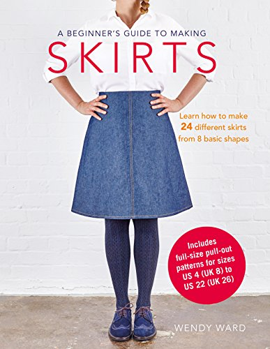A Beginner's Guide to Making Skirts: Learn how to make 24 different skirts from 8 basic shapes