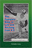 The Complete Book of Life and Pitching from A-Z, Christopher Lowery, 1436344050